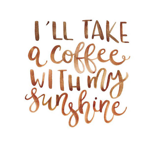 I'll take a coffee with my sunshine, motivation quote, watercolor, I NEED COFFEE | The Classified Chic