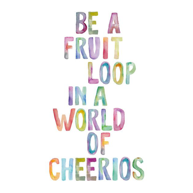 Be A Fruitloop In A World Full Of Cheerios Quote: Motivation Monday: Be A Fruit Loop In A World Of Cheerios